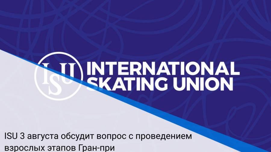 ISU 3 августа обсудит вопрос с проведением взрослых этапов Гран-при